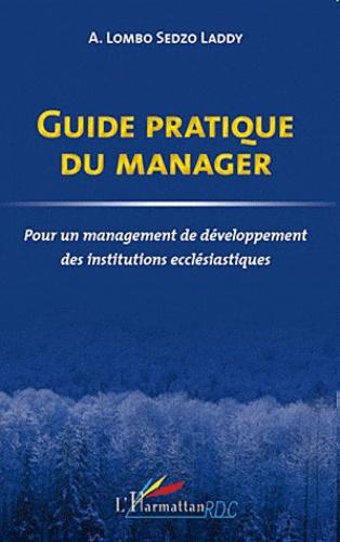 Lombo A Sedzo Laddy - Guide pratique du manager - Pour un management de développement des institutions ecclésiastiques.