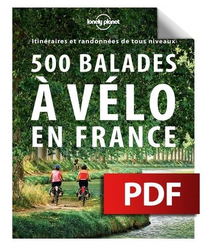 500 balades à vélo en France. Itinéraires et randonnées de tous niveaux