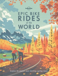 Lonely Planet - Epic Bike Rides of the World - Explore the planet's most thrilling cycling routes.