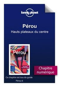 Meilleur forum de téléchargement d'ebook gratuit Pérou - Hauts plateaux du centre 9782816163186 par LONELY PLANET FR in French MOBI PDB