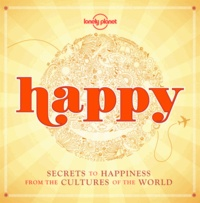 Happy - Secrets to happiness from the cultures of the world.pdf