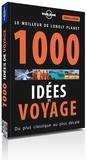Lonely Planet - Le meilleur de Lonely Planet - 1000 idées de voyage, du plus classique au plus décalé.