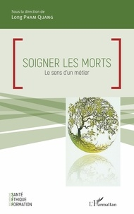 Long Pham Quang - Soigner les morts - Le sens d'un métier.