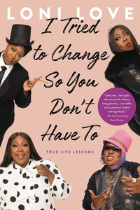Loni Love - I Tried to Change So You Don't Have To - True Life Lessons.
