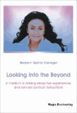 Looking into the Beyond - A medium is talking about her experiences and delivers spiritual instructions.