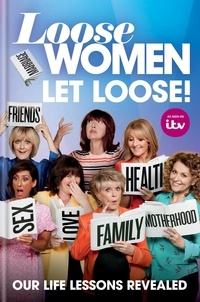 Loose Women: Let Loose! - Our Life Lessons Revealed.