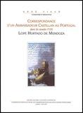 Lope Hurtado de Mendoza - Correspondance d'un ambassadeur castillan au Portugal dans les années 1530.