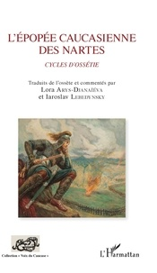 Lora Arys-Djanaïeva et Iaroslav Lebedynsky - L'épopée caucasienne des Nartes - Cycles d'Ossétie.