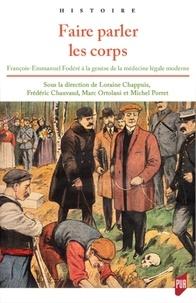 Loraine Chappuis et Frédéric Chauvaud - Faire parler les corps - François-Emmanuel Fodéré à la genèse de la médecine légale moderne.