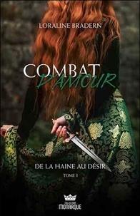Loraline Bradern - Combat d'amour Tome 1 : De la haine au désir.