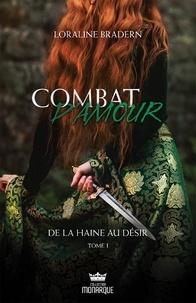 Loraline Bradern - Combat d'amour  : De la haine au désir.