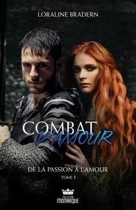 Loraline Bradern - Combat d'amour  : De la passion à l'amour.