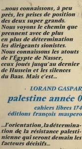 Lorand Gaspar - Palestine, année 0 : un dialogue israélo-arabe.