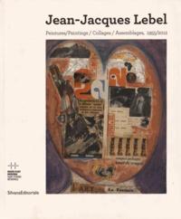 Lórand Hegyi et Anne Tronche - Jean-Jacques Lebel - Peintures, collages, assemblages, 1955-2012.