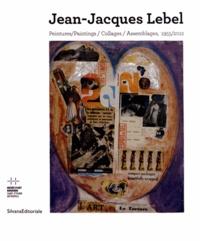 Lórand Hegyi et Anne Tronche - Jean-Jacques Lebel - Peintures / Collages / Assemblages, 1955/2012.