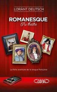 Téléchargement gratuit d'ebook sans abonnement Romanesque au théâtre  - La folle aventure de la langue française (Litterature Francaise) RTF par Lorànt Deutsch 9782749941905