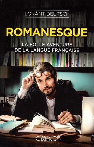 Lorànt Deutsch - Romanesque - La folle aventure de la langue française.