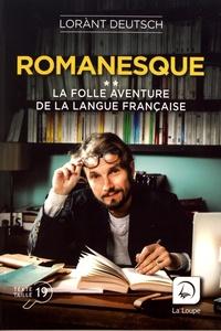 Lorànt Deutsch - Romanesque - La folle aventure de la langue française Volume 2.