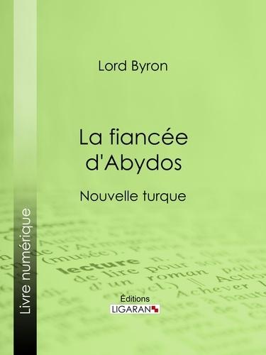 Lord Byron et  Benjamin Laroche - La fiancée d'Abydos - Nouvelle turque.