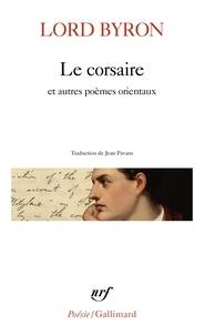 Lord Byron - Le corsaire et autres poèmes orientaux.