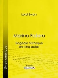 Lord Byron et  Benjamin Laroche - Marino Faliero - Tragédie historique en cinq actes.