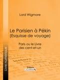Lord Wigmore et  Ligaran - Le Parisien à Pékin (Esquisse de voyage) - Paris ou le Livre des cent-et-un.
