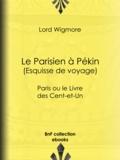 Lord Wigmore - Le Parisien à Pékin -Esquisse de voyage - Paris ou le Livre des Cent-et-Un.