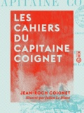 Lorédan Larchey et Julien le Blant - Les Cahiers du capitaine Coignet - 1776-1850.