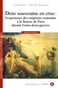 Loredana Ureche-Rangau - Dette souveraine en crise : l'expérience des emprunts roumains à la Bourse de Paris durant l'entre-deux-guerres.