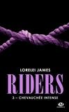 Lorelei James - Riders Tome 3 : Chevauchée intense.