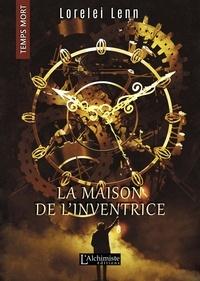 Lorelei Lenn - La maison de l'Inventrice (Temps Mort : L'Anthologie).