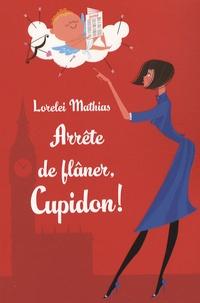 Lorelei Mathias - Arrête de flâner, Cupidon !.