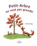 Loren Long - Petit-Arbre ne veut pas grandir.