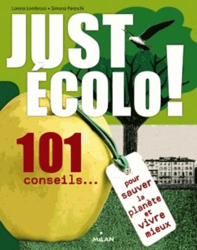 Lorena Lombroso et Simona Pareschi - Just écolo - 101 conseils pour sauver la planète et vivre mieux.
