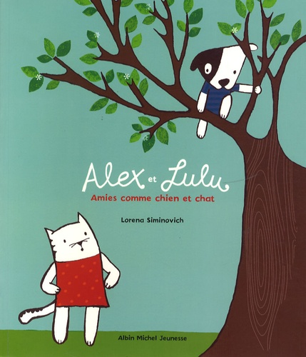 Lorena Siminovich - Alex et Lulu - Amies comme chien et chat.