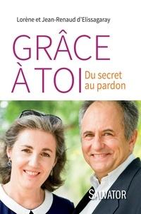 Lorène d' Elissagaray et Jean-Renaud d' Elissagaray - Grâce à toi - Du secret au pardon.