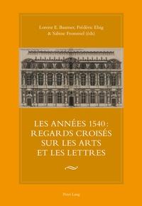 Lorenz E. Baumer et Frédéric Elsig - Années 1540 : regards croisés sur les arts et les lettres.