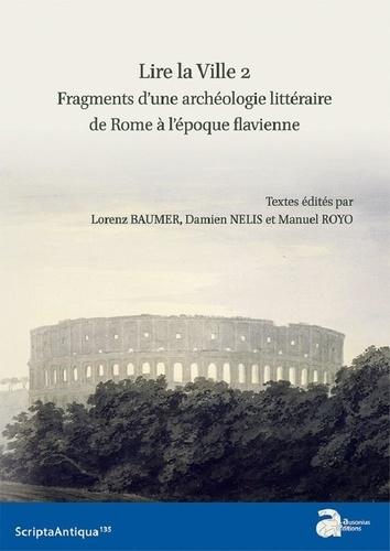 Lorenz E. Baumer et Manuel Royo - Lire la ville - Tome 2, Fragments d'une archéologie littéraire de Rome à l'époque flavienne.