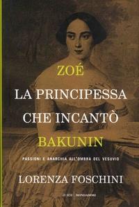 Zoé, la principessa che incanto Bakunin - Passioni e anarchia allombra del Vesuvio.pdf