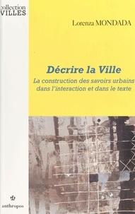 Lorenza Mondada - Décrire la ville - La construction des savoirs urbains dans l'interaction et dans le texte.