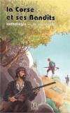 Lorenzi de Bradi et Henri Pierhome - La Corse et ses bandits : anthologie - Le XIXe siècle.