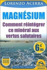 Lorenzo Acerra - Magnésium - Comment réintégrer ce minéral aux vertus salutaires.