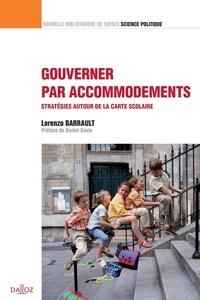 Lorenzo Barrault - Gouverner par accommodements - Stratégies autour de la carte scolaire.