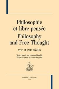 Lorenzo Bianchi et Nicole Gengoux - Philosophie et libre pensée - XVIIe et XVIIIe siècles.