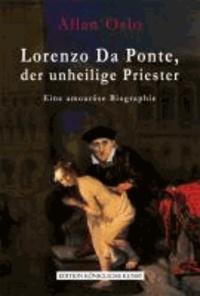 Lorenzo Da Ponte, der unheilige Priester - Eine amouröse Biographie.