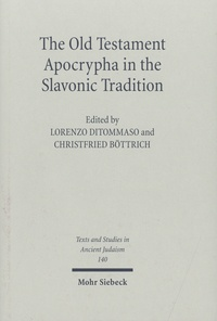 Lorenzo DiTommaso et Christfried Böttrich - The Old Testament Apocrypha in the Slavonic Tradition - Continuity and Diversity.