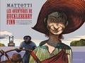 Lorenzo Mattotti et Antonio Tettamanti - Les aventures de Huckleberry Finn.