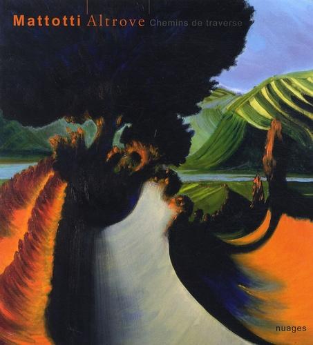 Lorenzo Mattotti - Mattotti Altrove - Chemins de traverse.