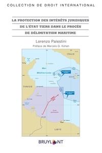 Lorenzo Palestini - La protection des intérêts juridiques de l'Etat tiers dans le procès de délimitation maritime.