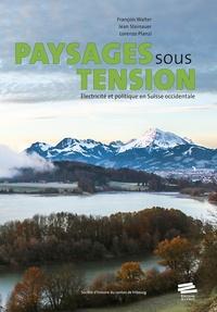 Lorenzo Planzi et Jean Steinauer - Paysages sous tension - Electricité et politique en Suisse occidentale.
